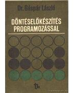 Döntéselőkészítés programozással - Dr. Gáspár László