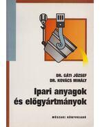 Ipari anyagok és előgyártmányok - Dr. Gáti József, Dr. Kovács Mihály