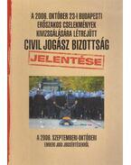 A 2006. október 23-i budapesti erőszakos cselekmények kivizsgálására létrejött civil jogász bizottság jelentése - Dr. Horváth Attila, Dr. Juhász Imre, Gaudi-Nagy Tamás Dr., Morvai Krisztina Dr., Szöőr Anna Dr., Völgyesi Miklós Dr.