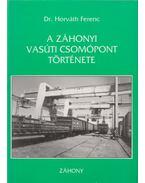 A záhonyi vasúti csomópont története - Dr. Horváth Ferenc
