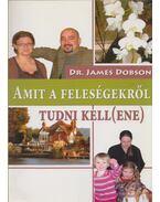 Amit a feleségekről tudni kell(ene) - Dr. James Dobson