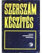 Szerszámkészítés - Dr. Jaszovszky László, Hack Emil, Smóling Kálmán