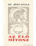 Az élő mítosz (hasonmás kiadás) - Dr. Jégh Gyula