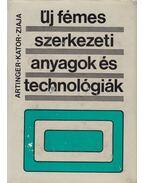 Új fémes szerkezeti anyagok és technológiák - Dr. Kator Lajos, Dr. Ziaja György, Artinger István dr.