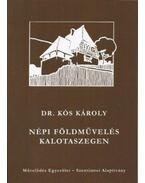 Népi földművelés Kalotaszegen - (1941-1944. évi helyszíni gyűjtés alapján) - Dr. Kós Károly