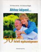 Ahhoz képest... - 50 felett egészségesen -  Dr. Krasznai Magda, Dr. Barna István