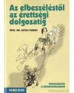 Az elbeszéléstől az érettségi dolgozatig - Dr. Kutas Ferenc