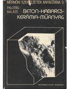 Beton-habarcs-kerámia-műanyag - Dr. Palotás László, Dr. Balázs György