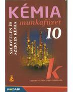 Kémia munkafüzet 10. - Dr. Siposné dr. Kedves Éva, Horváth Balázs, Péntek Lászlóné