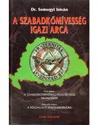 A szabadkőmívesség igazi arca I-II. (egy kötetben) - Dr. Somogyi István