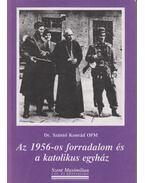 Az 1956-os forradalom és a katolikus egyház (Dedikált) - Dr. Szántó Konrád
