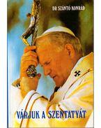 Várjuk a Szentatyát - Dr. Szántó Konrád