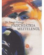 Pszichiátria meztelenül - Dr. Szegő György