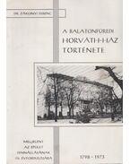 A balatonfüredi Horváth-ház, új nevén Bányász üdülő szanatórium története (Dedikált) - Dr. Zákonyi Ferenc