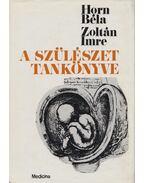 A szülészet tankönyve - Dr. Zoltán Imre, Horn Béla, dr.