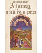 A lovag, a nő és a pap - Duby, Georges