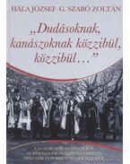 Dudásoknak, kanászoknak közzibül, közzibül... - Hála József, Szabó G. Zoltán