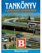 Tankönyv a járművezetői tanfolyamokhoz - Duka Gyula, Kiss István, Virágh Sándor, Békési István dr.