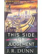 This Side of Judgement - DUNN, J. R.