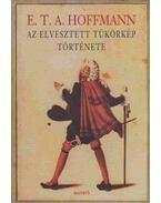 Az elvesztett tükörkép története - E. T. A. Hoffmann