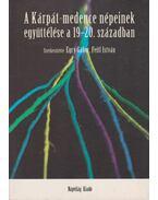A Kárpát-medence népeinek együttélése a 19-20. században - Egry Gábor, Feitl István