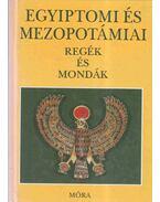 Egyiptomi és mezopotámiai regék és mondák - Dobrovits Aladár, Kákosy László