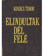 Elindultak dél felé - Kovács Tibor