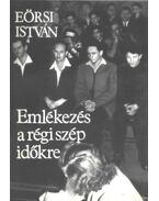 Emlékezés a régi szép időkre (dedikált) - Eörsi István