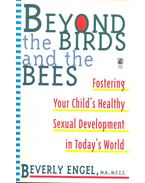 Beyond the Birds and the Bees – Fostering Your Child's Healthy Sexual Development in Today's World - ENGEL, BEVERLY