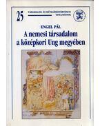 A nemesi társadalom a középkori Ung megyében (dedikált) - Engel Pál