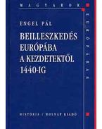 Beilleszkedés Európába a kezdetektől 1440-ig (Magyarok Európában) - Engel Pál