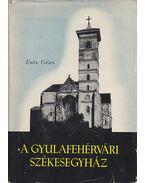 A gyulafehérvári székesegyház - Entz Géza