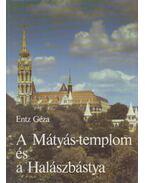 A Mátyás-templom és a Halászbástya - Entz Géza