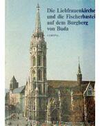 Die Liebfrauenkirche und die Fisherbastei auf dem Burgberg von Buda - Entz Géza