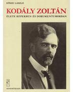 Kodály Zoltán élete képekben és dokumentumokban - Eösze László