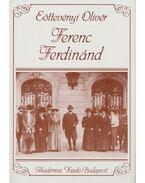 Ferenc Ferdinánd (reprint) - Eöttevényi Olivér