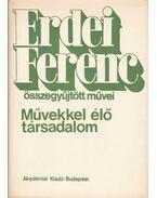 Művekkel élő társadalom - Erdei Ferenc