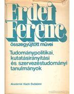 Tudománypolitikai, kutatásirányítási és szervezéstudományi tanulmányok - Erdei Ferenc