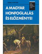 A magyar honfoglalás és előzményei (dedikált) - Erdélyi István