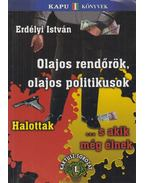 Olajos rendőrök, olajos politikusok - Erdélyi István