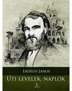 Úti levelek, naplók - Erdélyi János, T. Erdélyi Ilona