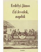 Úti levelek, naplók (dedikált) - Erdélyi János, T. Erdélyi Ilona