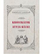 Krónikáink atyja Kézai - Erdélyi László
