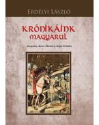 Krónikáink magyarul - Anonymus, Kézai, Óbudai és Képes Krónika - Erdélyi László
