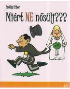 Miért ne nősülj??? - Erdélyi Tibor