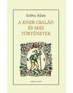 A Kner család és más történetek - Erdész Ádám