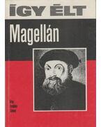 Így élt Magellán - Erdődy János