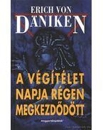 A Végítélet napja régen megkezdődött - Erich von Daniken