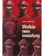Walkür nem mosolyog - Ernst Ludwig Bock