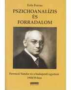 Pszichoanalízis és forradalom - Ferenczi Sándor és a budapesti egyetem 1918/19-ben - Erős Ferenc